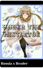 Under The Mistletoe {Russia x Reader} by Phantomhive_Butler