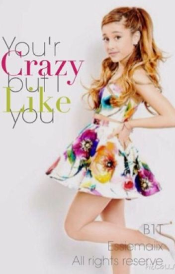 You'r crazy, but I like you