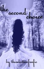 The Second Choice: A Selection Story by theselectionfanfic