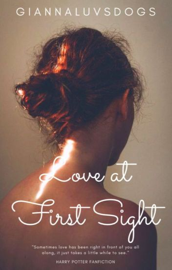 Love at First Sight (Harry Potter Love Story)