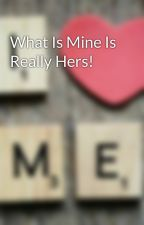 What Is Mine Is Really Hers! by babibri87