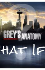 """Grey's Anatomy: """"What if..."""" by AcociChannel"""