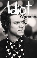 IDIOT /HarryStyles ffcz by queenterez