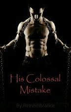 His Colossal Mistake #justwriteit by Remembrance