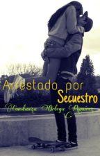 Arrestado Por Secuestro (+18) [Editando, pausada] by kiss-my-neck