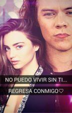 No Puedo Vivir Sin Ti.. Regresa Conmigo! ♡ (Harry Styles) by PatyHeer