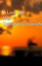 A Love Like War: YamazakiSosukexReaderxTachibanaMakoto by SaucyDoll