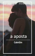 A Aposta ♡ #Wattys2016 by CalxGin