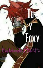 Tu y Foxy [TERMINADA] by Mangle_FNAF2