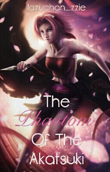 The Phantom of the Akatsuki (A Sakura Haruno fanfic)