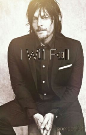 I Will Fall - Norman Reedus Fanfiction by gamodei97
