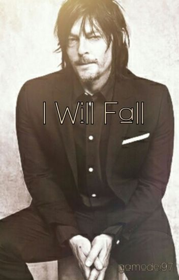 I Will Fall - Norman Reedus Fanfiction