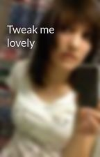 Tweak me lovely by caoxistt