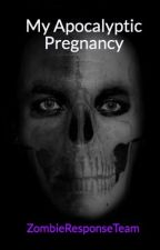 My Apocalyptic  Pregnancy by ZombieResponseTeam