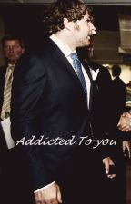 Addicted to You (Dean Ambrose Fanfic) by Laurennemily