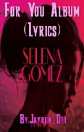 For You Album By Selena Gomez Lyrics Bidi Bidi Bom Bom With Selena Wattpad
