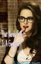 """That Nerdy Girl Is A Gangster"" by secretagent_princess"