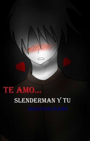 Te amo... (Slenderman y tu)