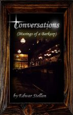 Conversations (Musings of a Barkeep) by edwarstellan
