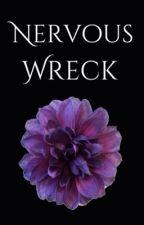Nervous Wreck (Phanfiction) by 6foot2tallmanchild