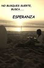 No busques suerte, busca ESPERANZA by miii87