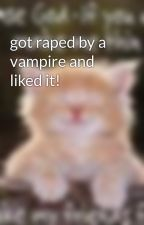 got raped by a vampire and liked it! by paranoid