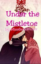 Under the Mistletoe (A SasuSaku FanFiction) by MissGeekWriter