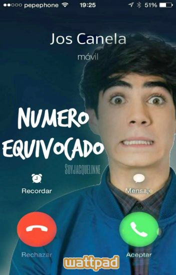 Numero Equivocado[ #Wattys2015 ]| Jos Canela | CD9 | #UnicornioAwards