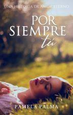 Por Siempre Tú [Próximamente] by Pamela_Palma