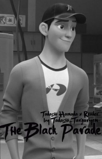 The Black Parade - Tadashi Hamada x Reader [Big Hero 6]