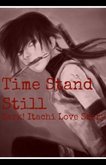 Time Stand Still (Dark! Itachi X Reader)