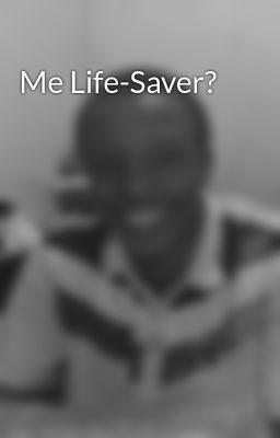 Me Life-Saver?