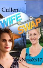 Cullen Wife Swap||Completed|| by NessMartin
