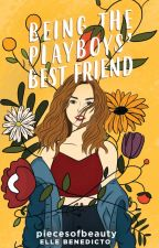 Being The Playboys Bestfriend (Completed) by piecesofbeauty