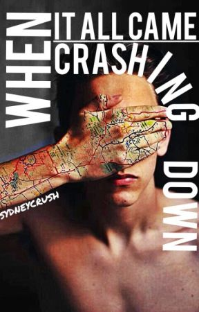 When It All Came Crashing Down by sydneycrush