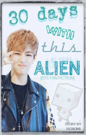 30 days with this Alien~ [BTS FANFICTION] by yuanedxoxo