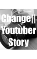 Change| Youtuber Story by trxyemxllet
