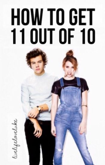 How to Get 11 Out of 10 [Harry Styles]