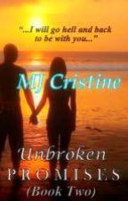 Unbroken Promises (Book Two) by MJ_Cristine