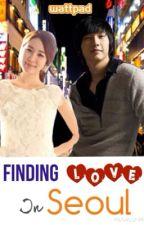 Finding Love In Seoul by Yoboseyo_24