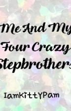 Me and My Four Crazy StepBrothers by IamKittyPam