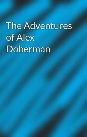 The Adventures of Alex Doberman by ctheawsome