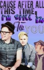 'Cause after all this time, I'm still into you. //(Patrick Stump Fan Fic) | EDIT by notrelatedtome