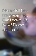 Please Tell Me I'm Dreaming... Can I Wake Up Now? Please  chapter 2 by daynamarie