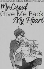 Book 1 - Mr.Cupid Give Me Back My Heart by Doorabells