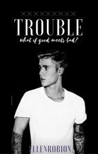 Trouble by xBieber_Girl