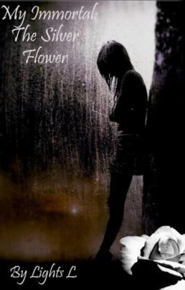 My Immortal: The Silver Flower