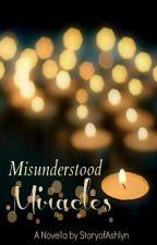 Misunderstood Miracles by StoryofAshlyn