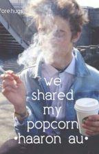 we shared my popcorn •haaron au• by Drugsbeforehugs