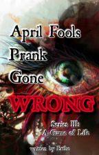 ♣ April Fools Prank Gone Wrong: Series III ♣ by erthou